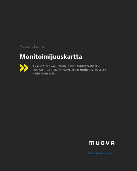 Monitoimijuuskartta : analyysityökalu toimijoiden tunnistamiseen sosiaali- ja terveyspalvelujen monitoimijaisessa kehittämisessä. Marianne Laurilan kirjoittama julkaisu Muova Design Research -sarjassa.
